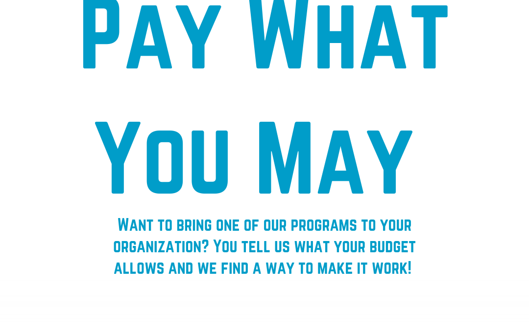 Pay What You May Professional Development & Programs for Schools!